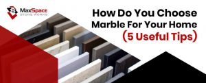 How Do You Choose Marble for Your Home (5 Useful Tips)