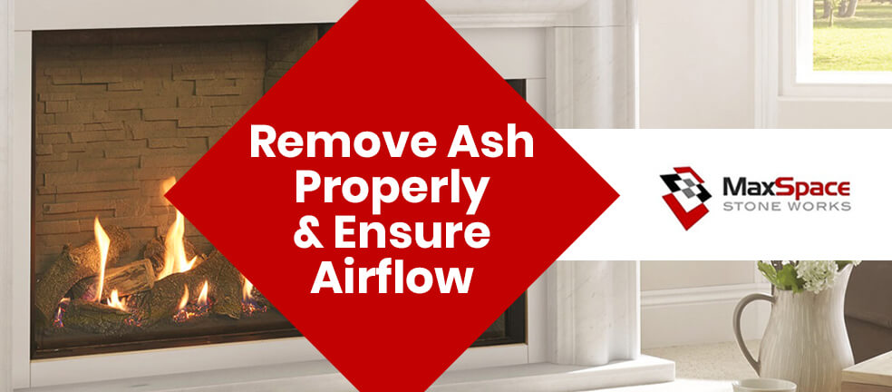 Remove Ash Properly and Ensure Airflow