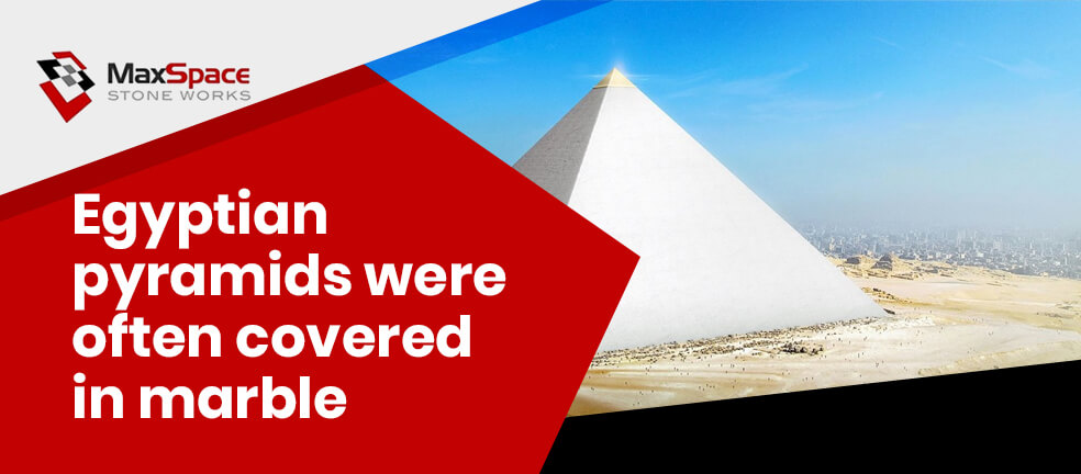 Egyptian pyramids were often covered in marble