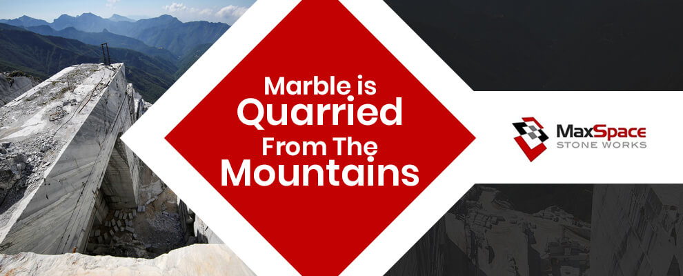 Marble is quarried from the mountains