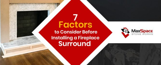 7 Factors to Consider Before Installing a Fireplace Surround
