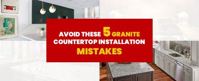 Avoid These 5 Granite Countertop Installation Mistakes